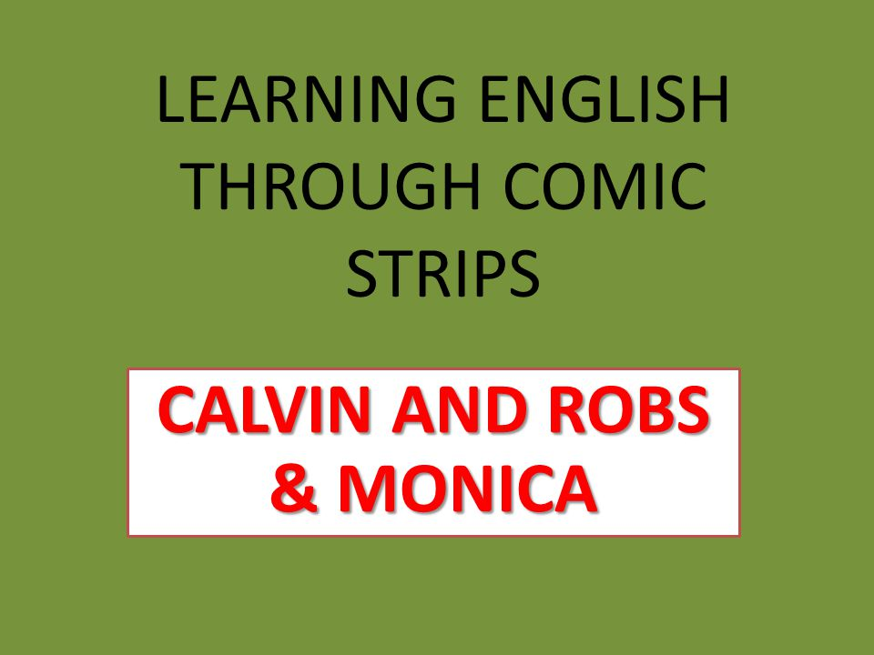 LEARNING ENGLISH THROUGH COMIC STRIPS CALVIN AND ROBS & MONICA