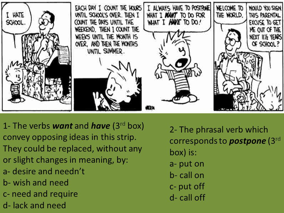 1- The verbs want and have (3 rd box) convey opposing ideas in this strip.