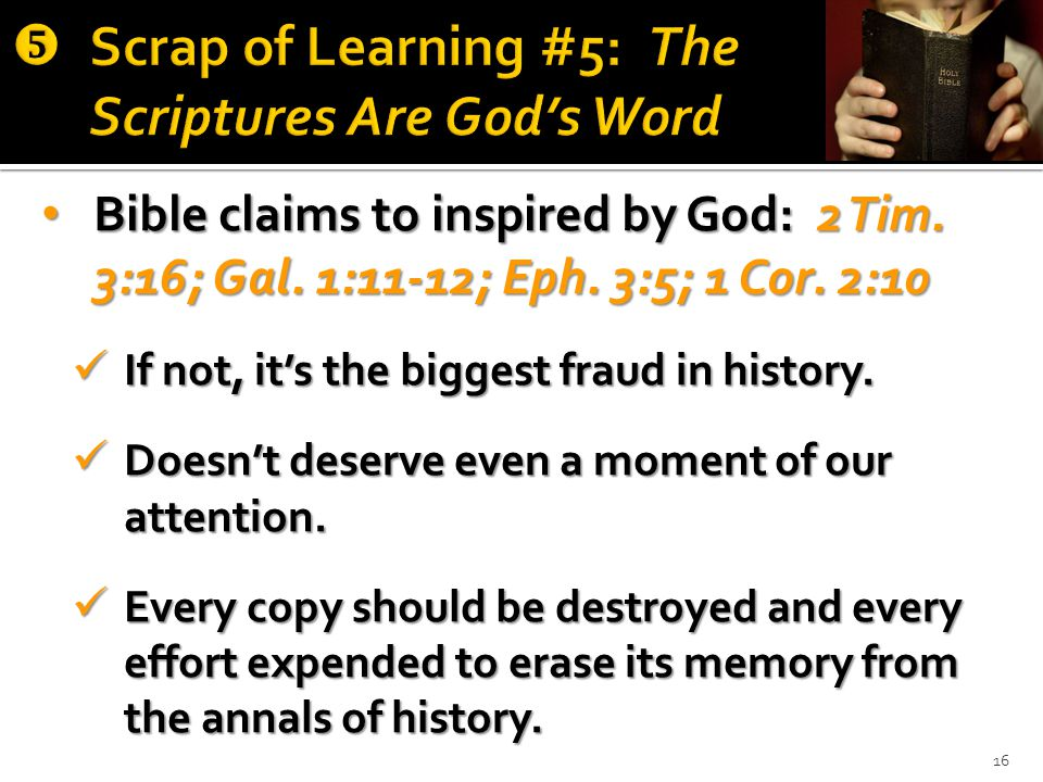 16 Bible claims to inspired by God: 2 Tim. 3:16; Gal.