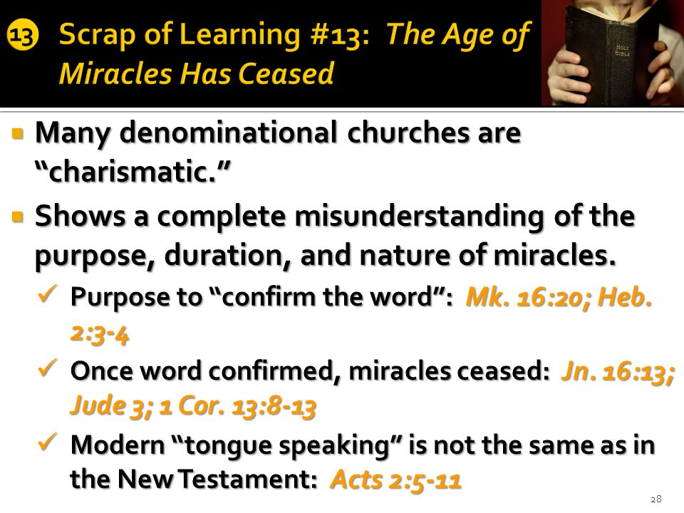 28  Many denominational churches are charismatic.  Shows a complete misunderstanding of the purpose, duration, and nature of miracles.