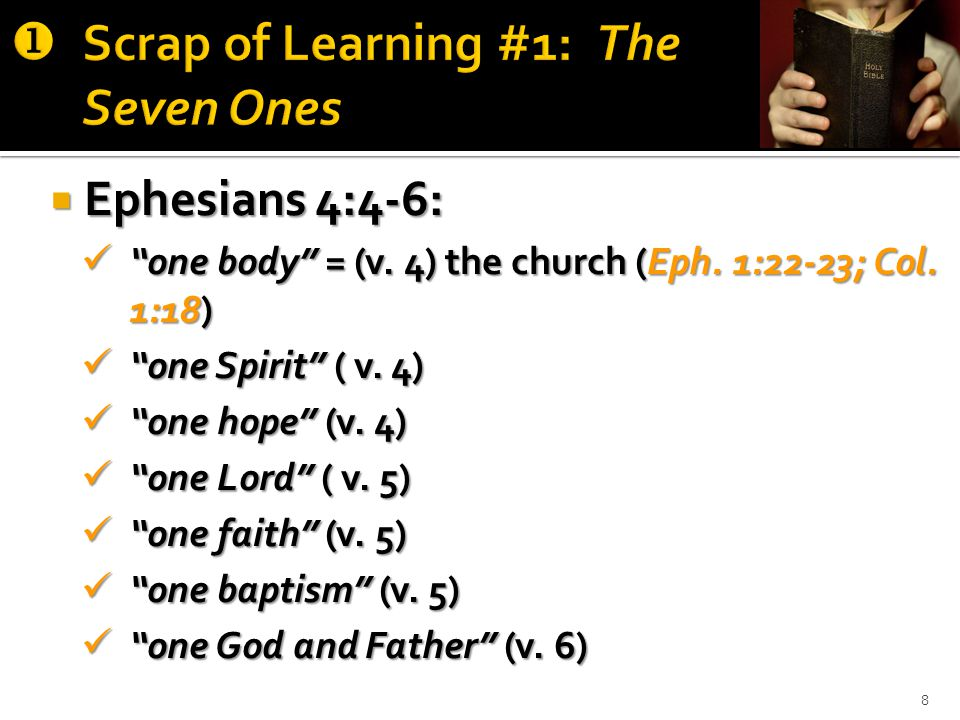  Ephesians 4:4-6: one body = (v. 4) the church (Eph.