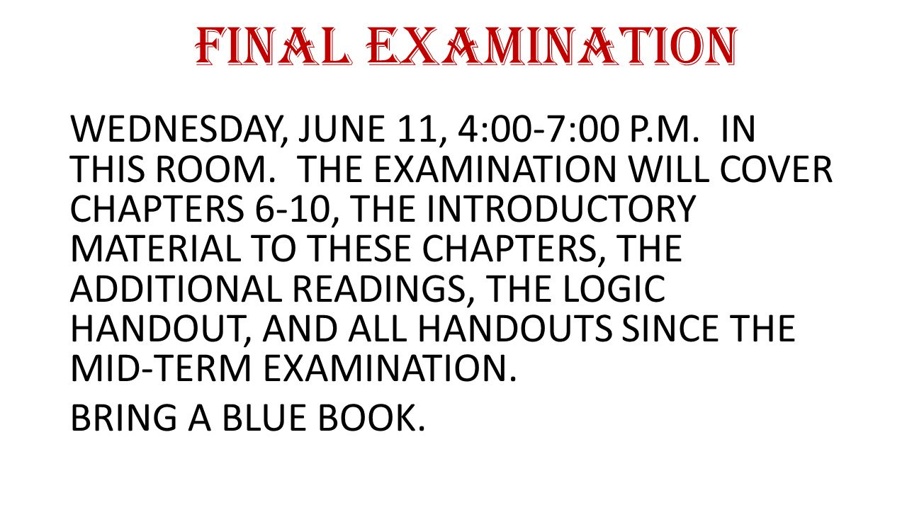 FINAL EXAMINATION WEDNESDAY, JUNE 11, 4:00-7:00 P.M.