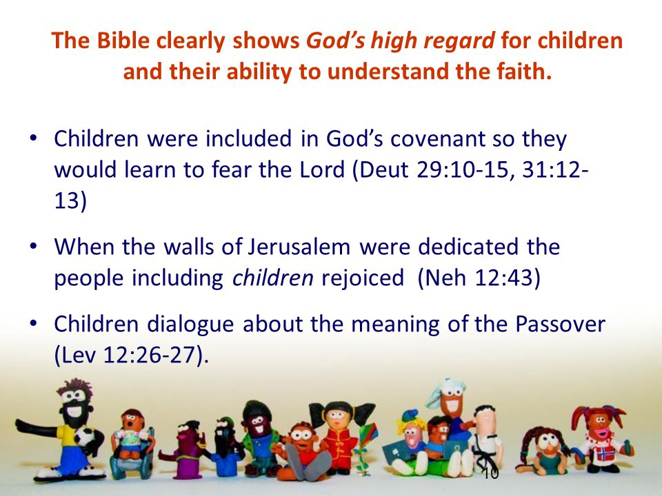 The Bible clearly shows God's high regard for children and their ability to understand the faith. Children were included in God's covenant so they wou