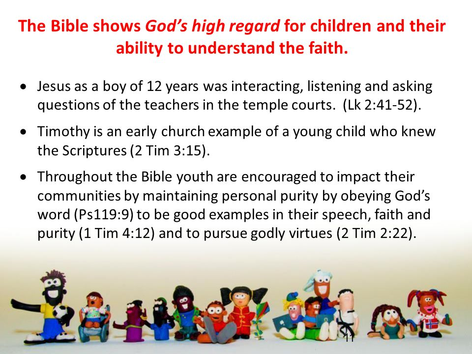 The Bible shows God's high regard for children and their ability to understand the faith.