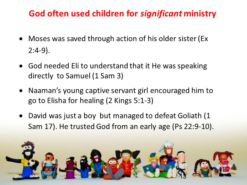 God often used children for significant ministry  Moses was saved through action of his older sister (Ex 2:4-9).  God needed Eli to understand that