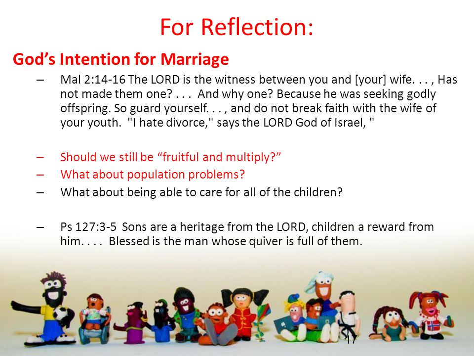 For Reflection: God's Intention for Marriage – Mal 2:14-16 The LORD is the witness between you and [your] wife..., Has not made them one ...