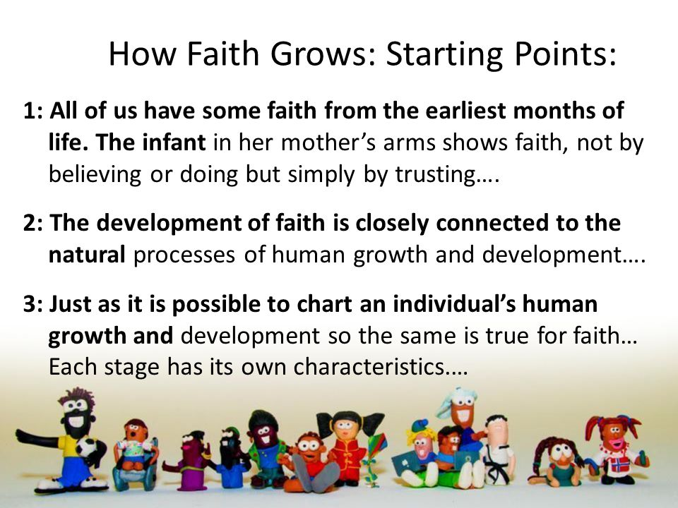 How Faith Grows: Starting Points: 1: All of us have some faith from the earliest months of life.
