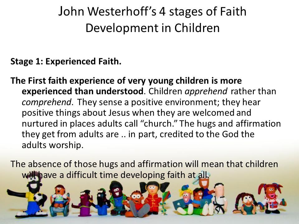 J ohn Westerhoff's 4 stages of Faith Development in Children Stage 1: Experienced Faith.