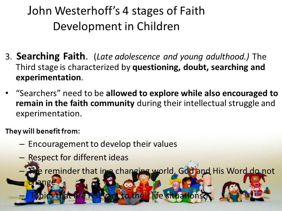 J ohn Westerhoff's 4 stages of Faith Development in Children 3.