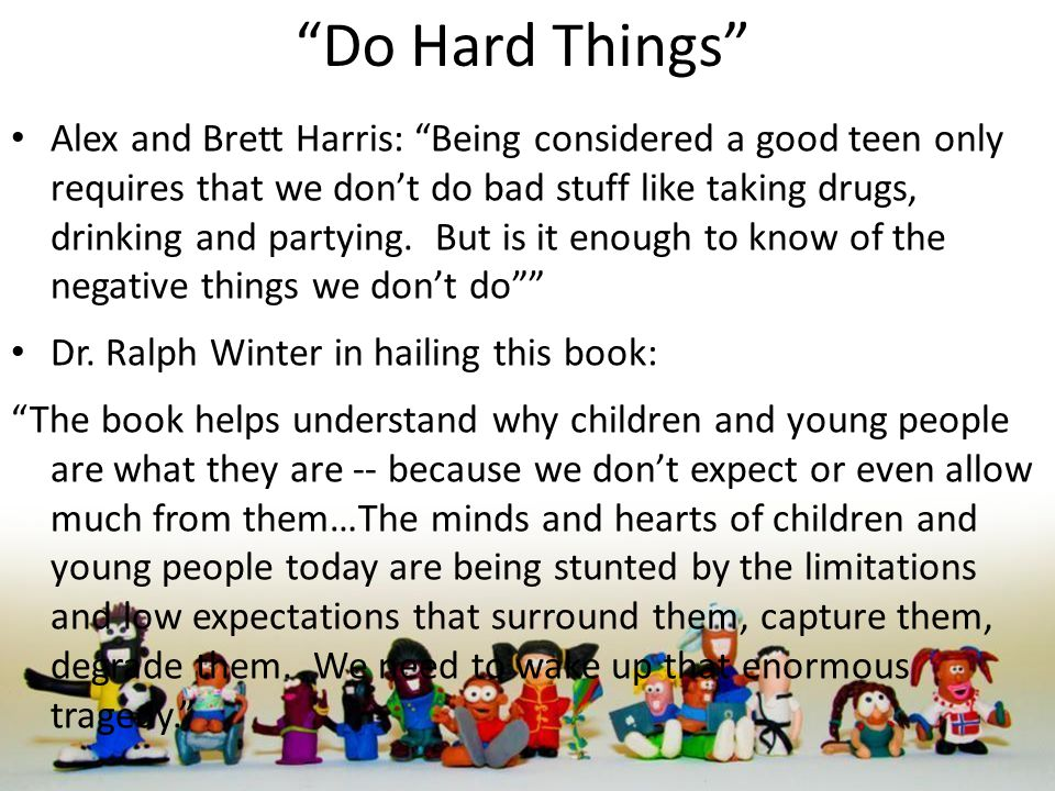 """""""Do Hard Things"""" Alex and Brett Harris: """"Being considered a good teen only requires that we don't do bad stuff like taking drugs, drinking and partyin"""