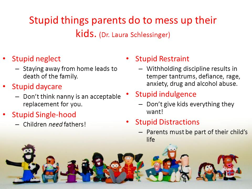 Stupid things parents do to mess up their kids. (Dr.