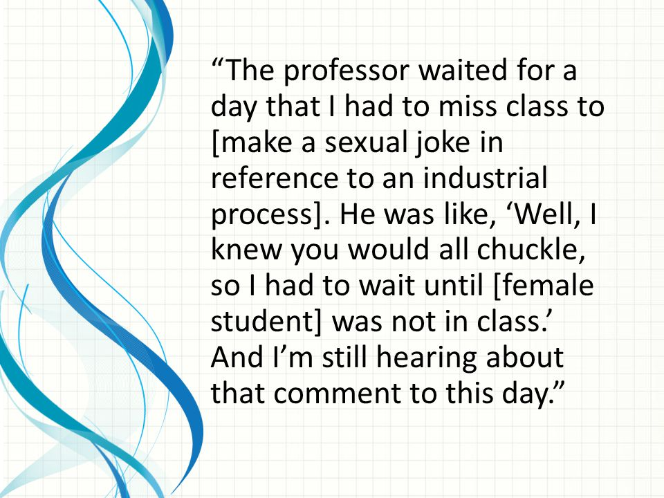 The professor waited for a day that I had to miss class to [make a sexual joke in reference to an industrial process].
