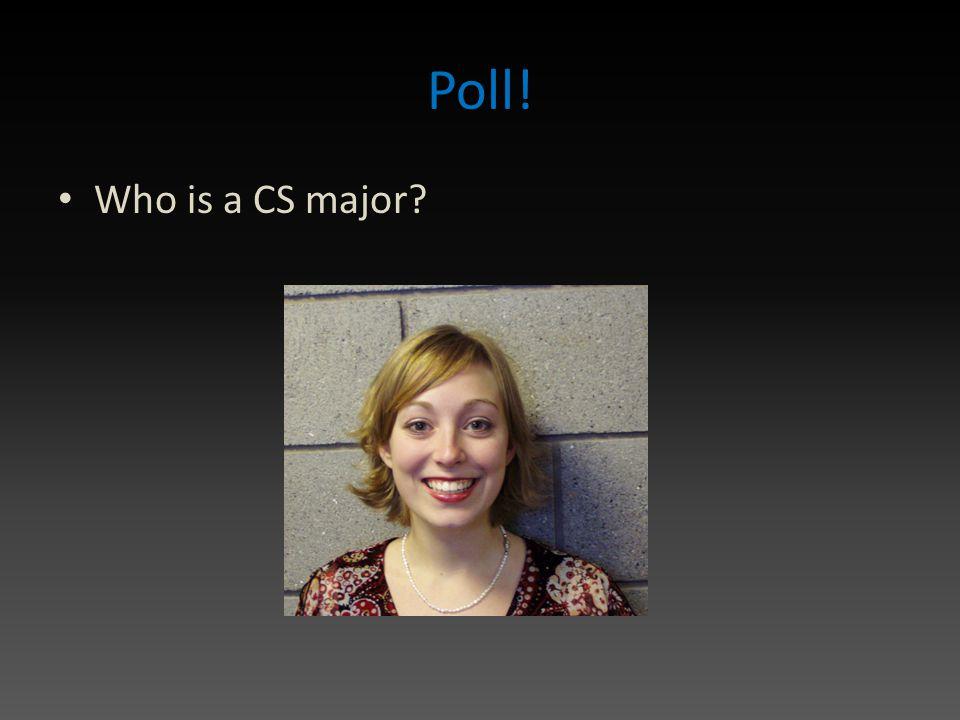 Poll! Who is a CS major