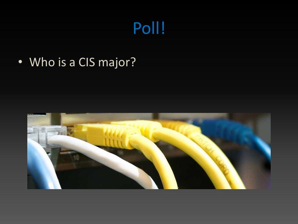 Poll! Who is a CIS major