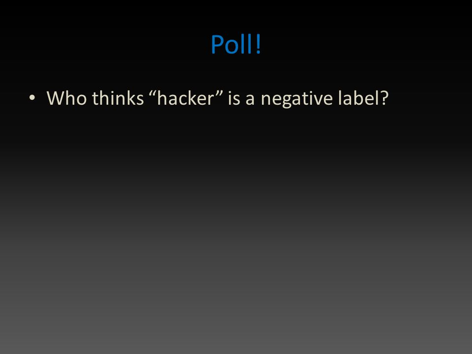 Poll! Who thinks hacker is a negative label?
