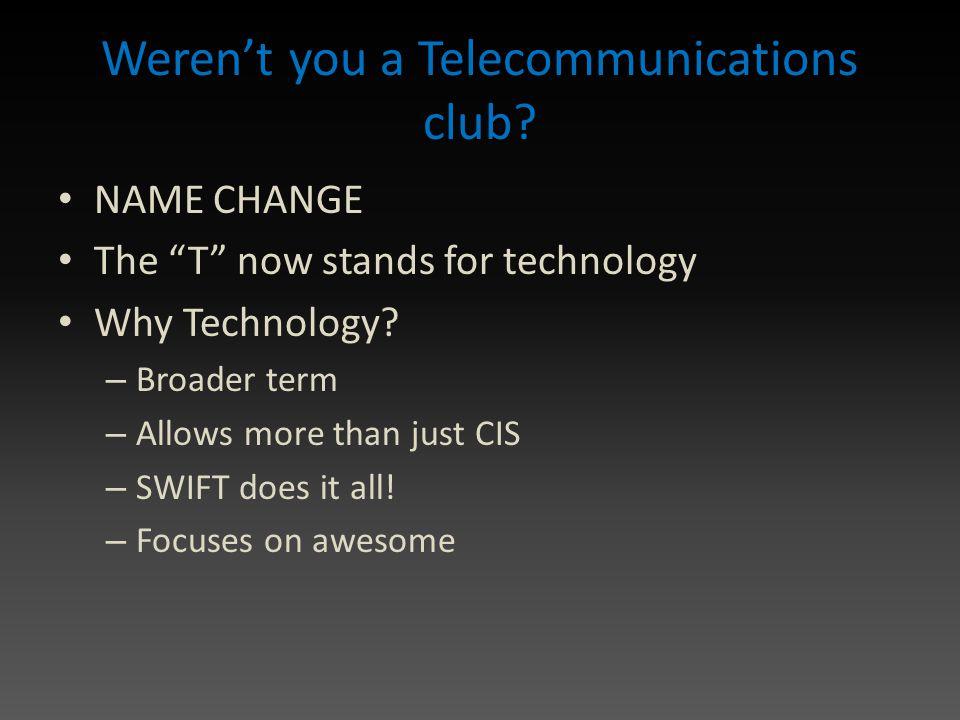 Weren't you a Telecommunications club.