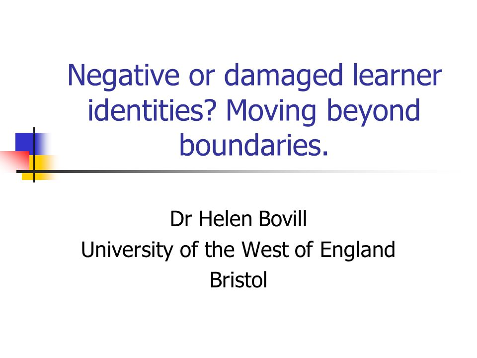 Negative or damaged learner identities. Moving beyond boundaries.