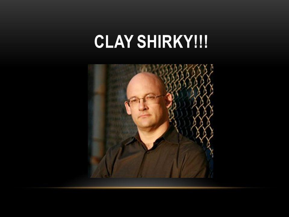 CLAY SHIRKY!!!
