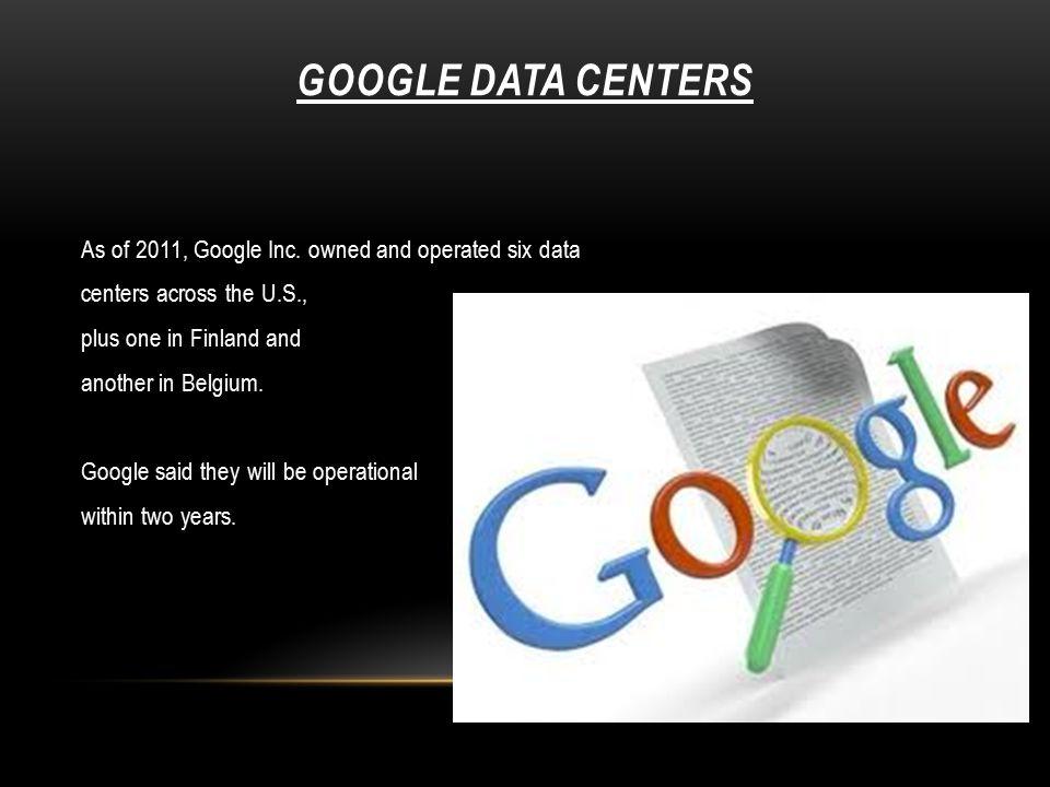 GOOGLE DATA CENTERS As of 2011, Google Inc.