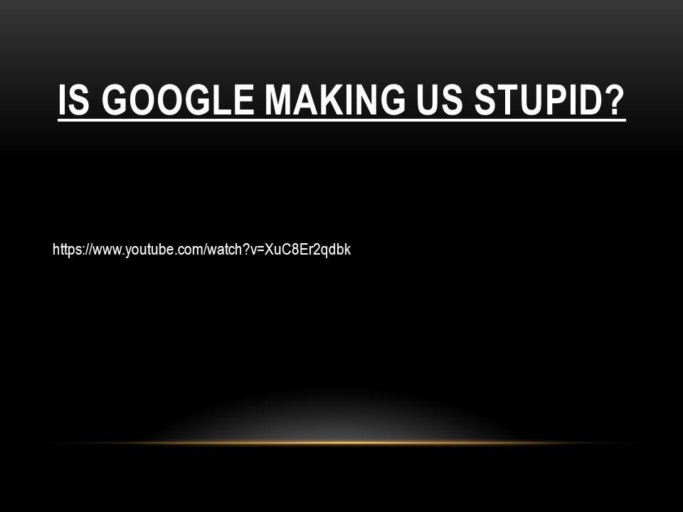 IS GOOGLE MAKING US STUPID? https://www.youtube.com/watch?v=XuC8Er2qdbk