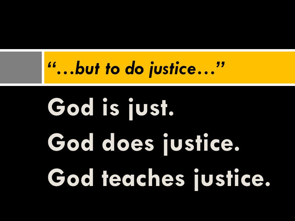 "God is just. God does justice. God teaches justice. ""…but to do justice…"""