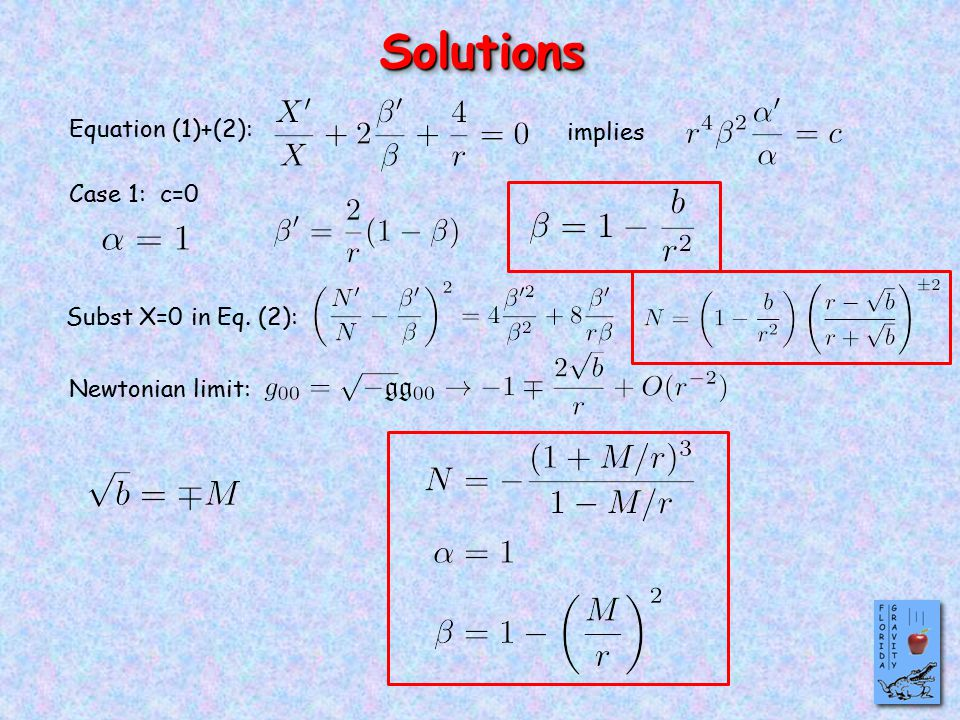 SolutionsSolutions Equation (1)+(2): implies Case 1: c=0 Subst X=0 in Eq. (2): Newtonian limit: