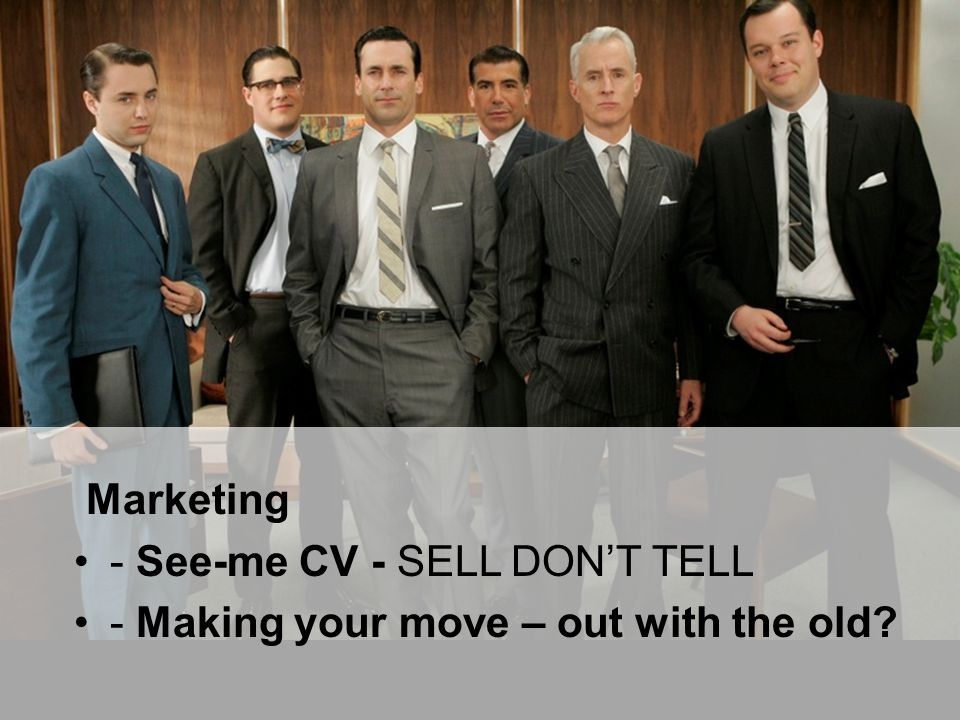 Marketing - See-me CV - SELL DON'T TELL - Making your move – out with the old