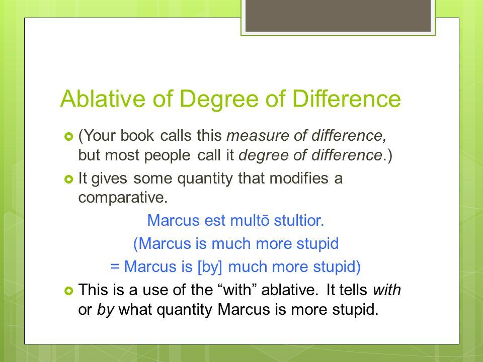 Ablative of Degree of Difference  More examples: illud bellum fuit tribus annīs longius.