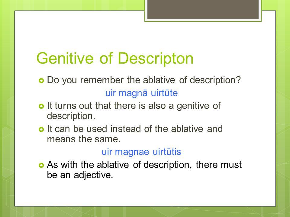 Genitive of Descripton  Do you remember the ablative of description.