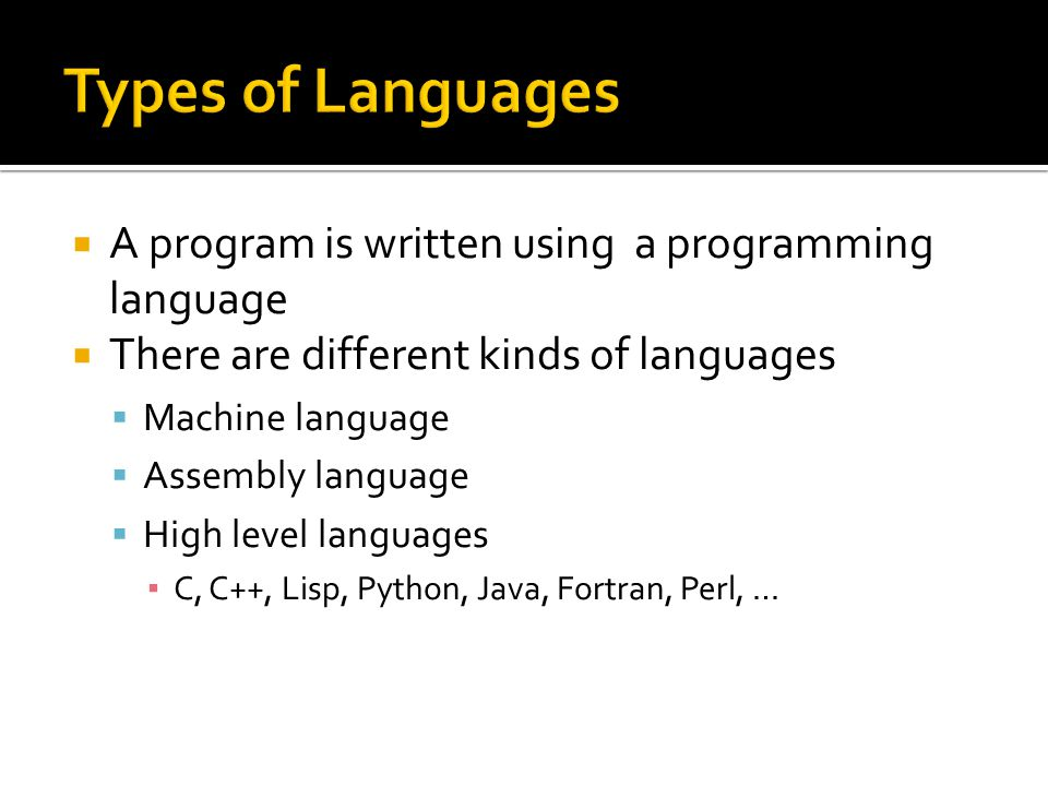  A program is written using a programming language  There are different kinds of languages  Machine language  Assembly language  High level langu