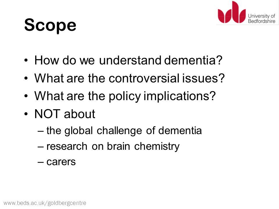 www.beds.ac.uk/goldbergcentre Scope How do we understand dementia.