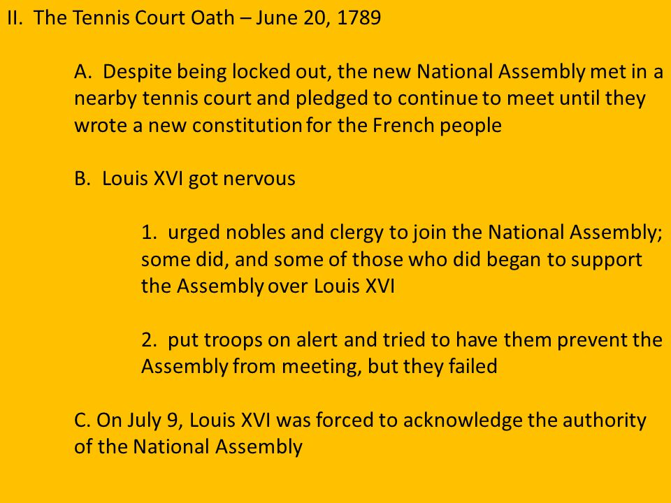 II. The Tennis Court Oath – June 20, 1789 A. Despite being locked out, the new National Assembly met in a nearby tennis court and pledged to continue