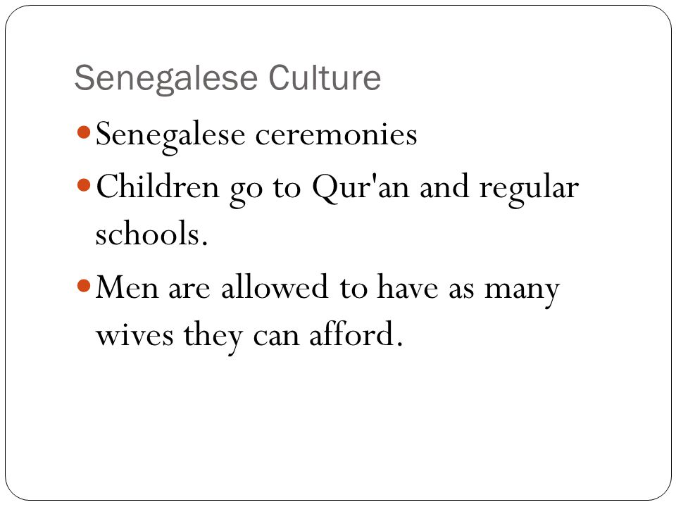 Senegalese Culture Senegalese ceremonies Children go to Qur an and regular schools.