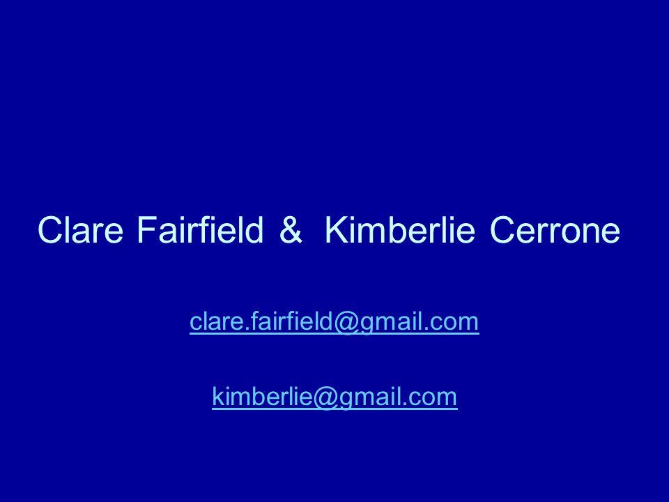 Clare Fairfield & Kimberlie Cerrone clare.fairfield@gmail.com kimberlie@gmail.com