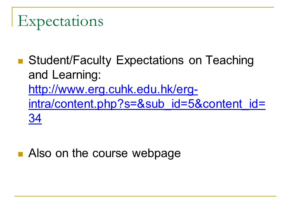 Expectations Student/Faculty Expectations on Teaching and Learning: http://www.erg.cuhk.edu.hk/erg- intra/content.php?s=&sub_id=5&content_id= 34 http: