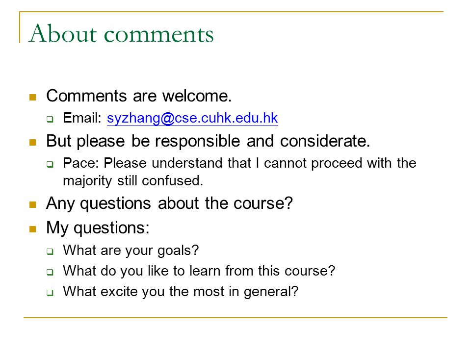 About comments Comments are welcome.  Email: syzhang@cse.cuhk.edu.hksyzhang@cse.cuhk.edu.hk But please be responsible and considerate.  Pace: Please