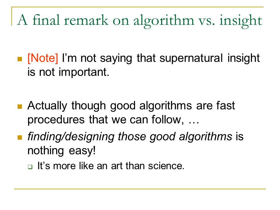 A final remark on algorithm vs. insight [Note] I'm not saying that supernatural insight is not important. Actually though good algorithms are fast pro