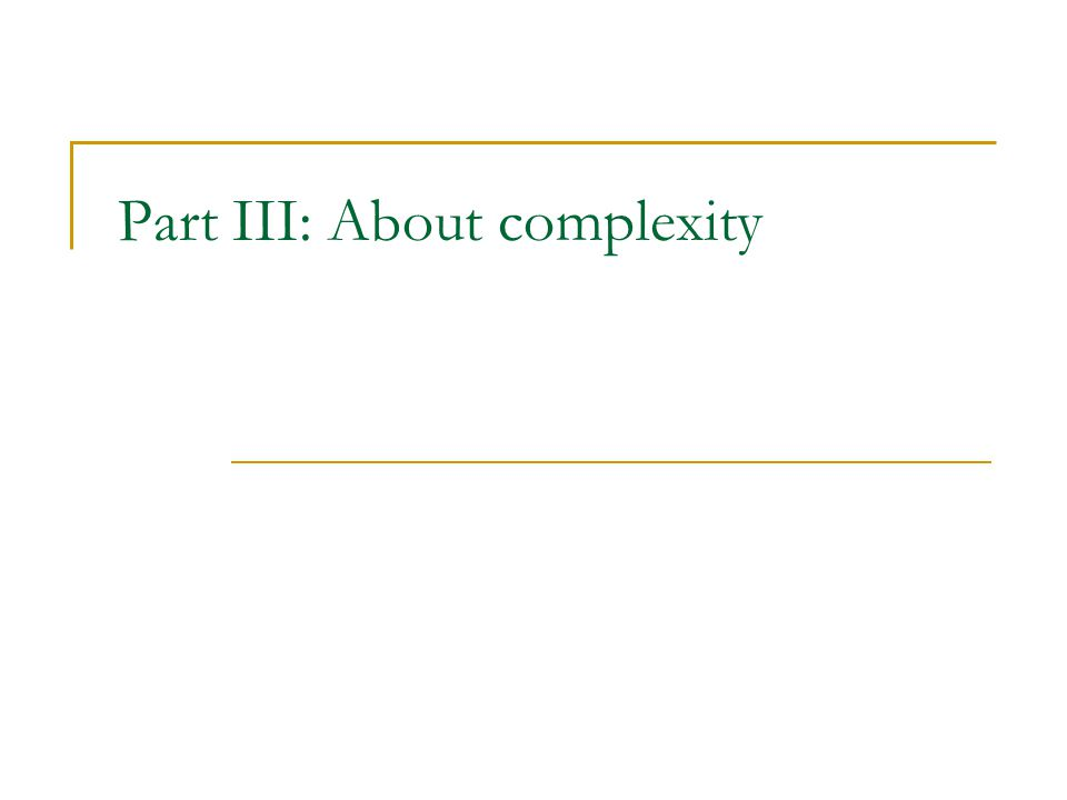 Part III: About complexity