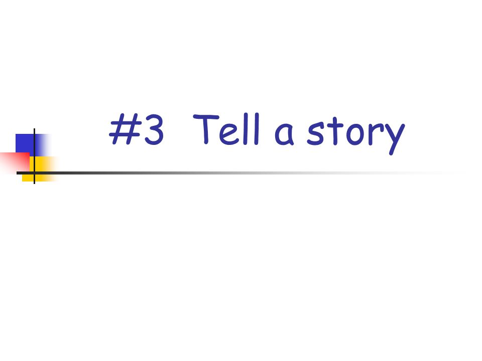 #3 Tell a story