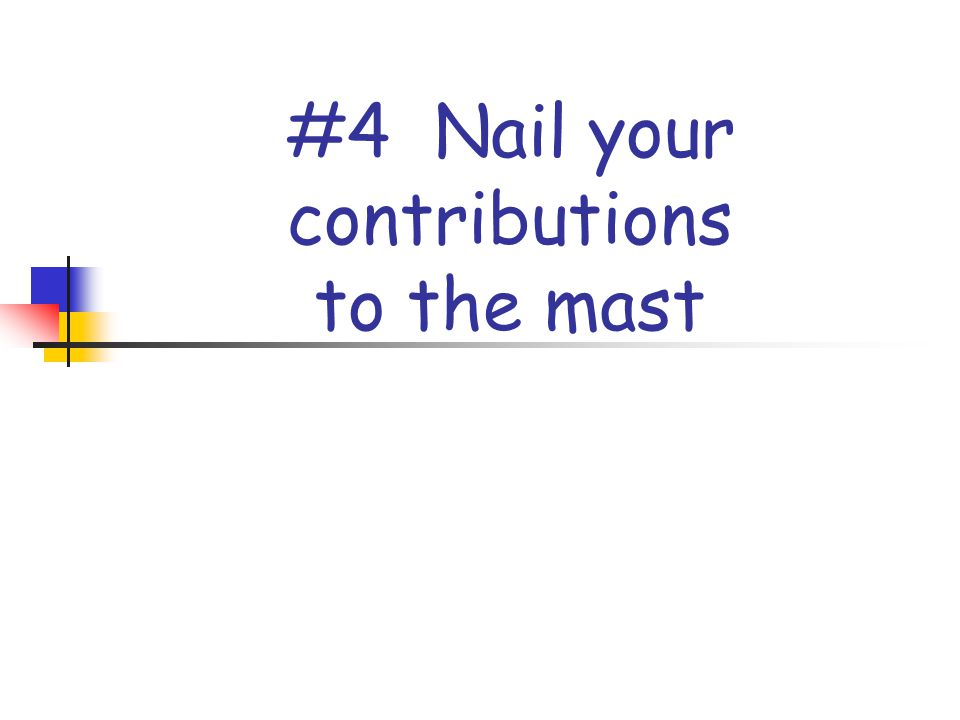 #4 Nail your contributions to the mast