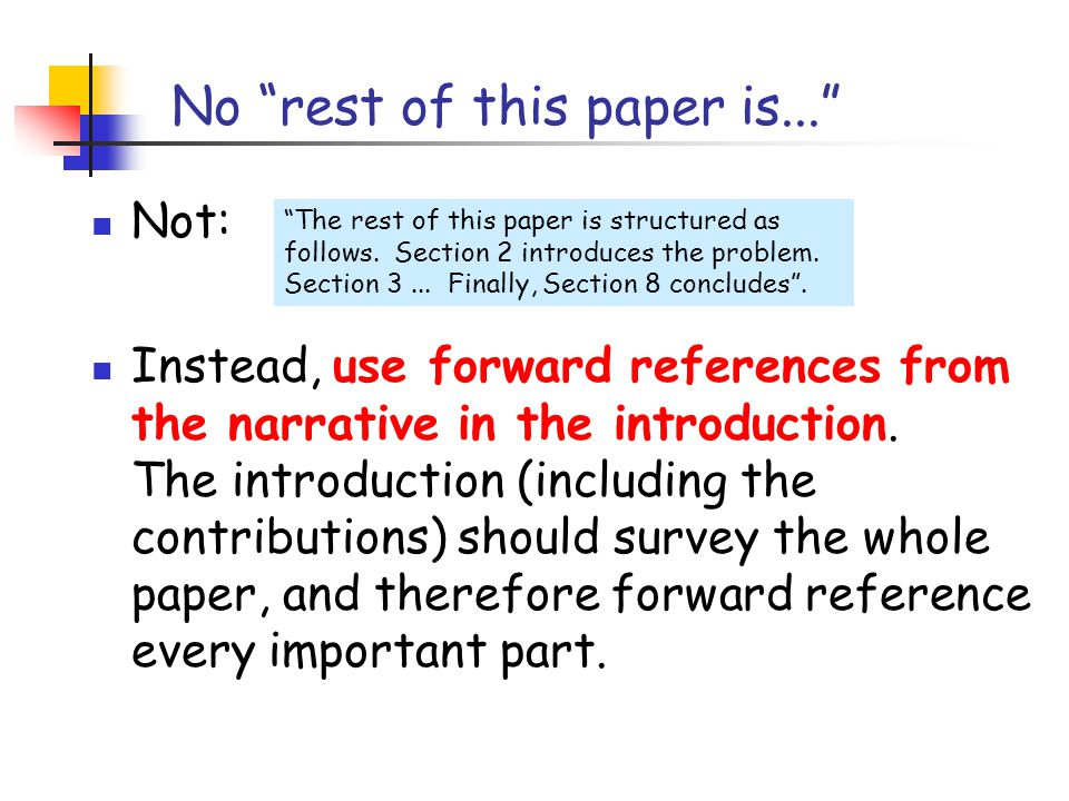 No rest of this paper is... Not: Instead, use forward references from the narrative in the introduction.