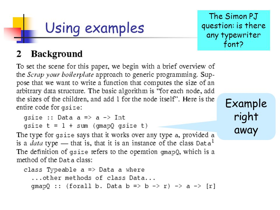 Using examples Example right away The Simon PJ question: is there any typewriter font
