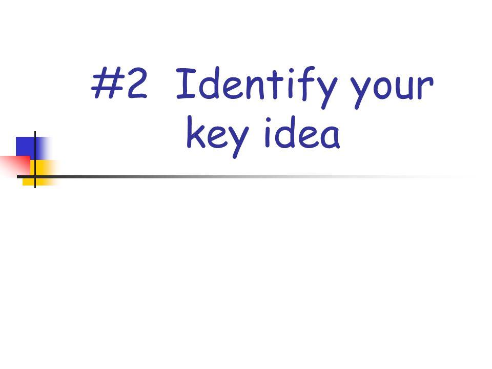 #2 Identify your key idea