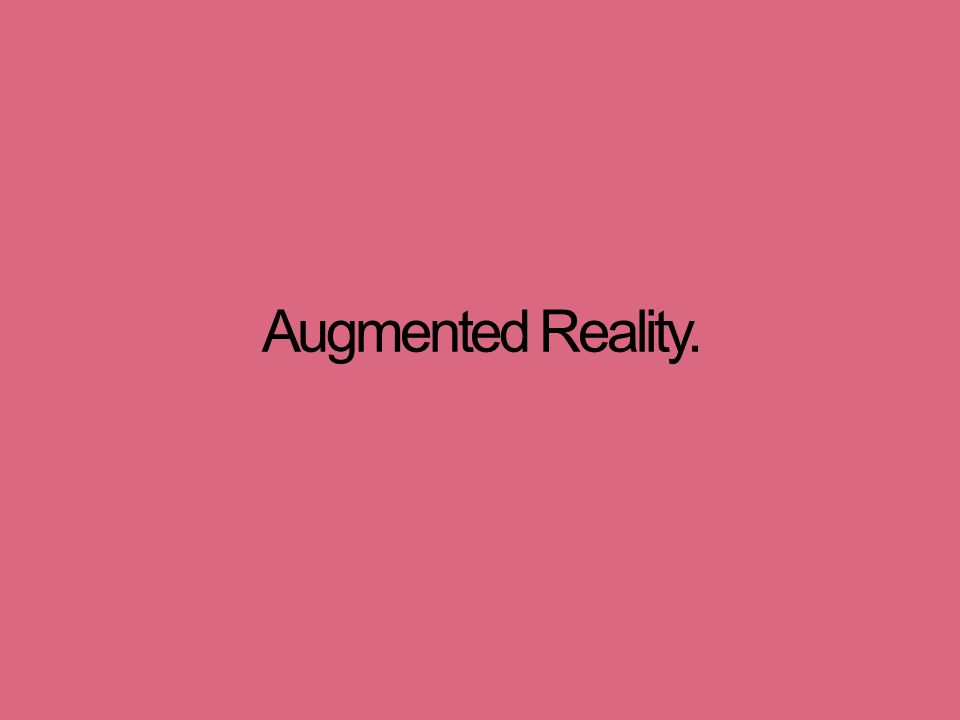 Augmented Reality.