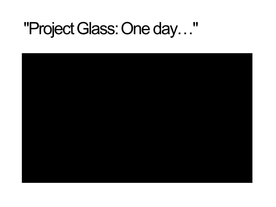Project Glass: One day…