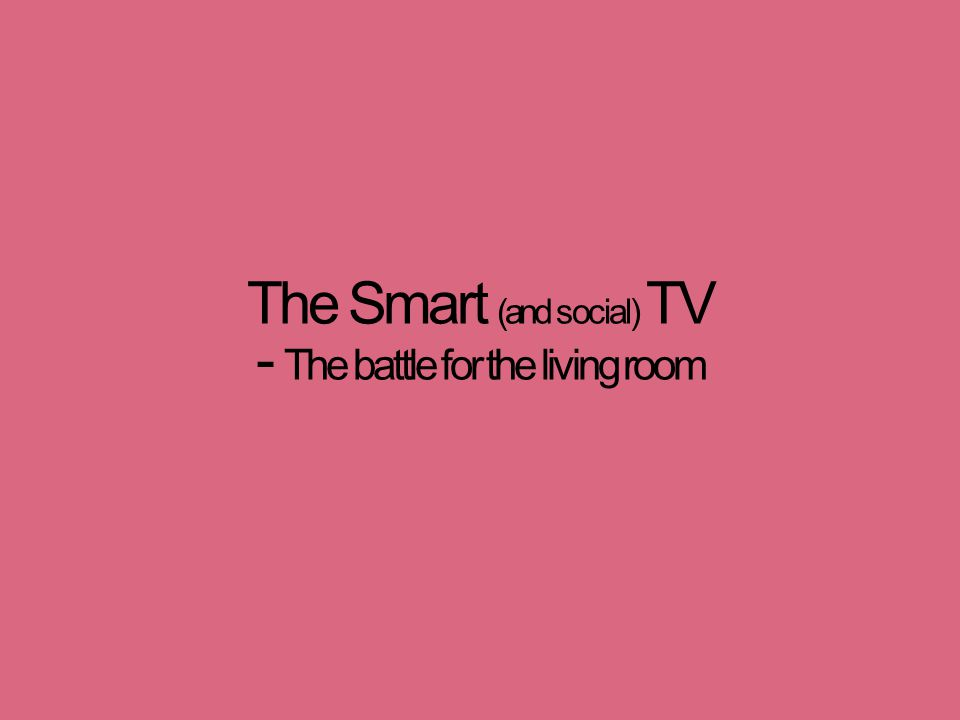 The Smart (and social) TV - The battle for the living room