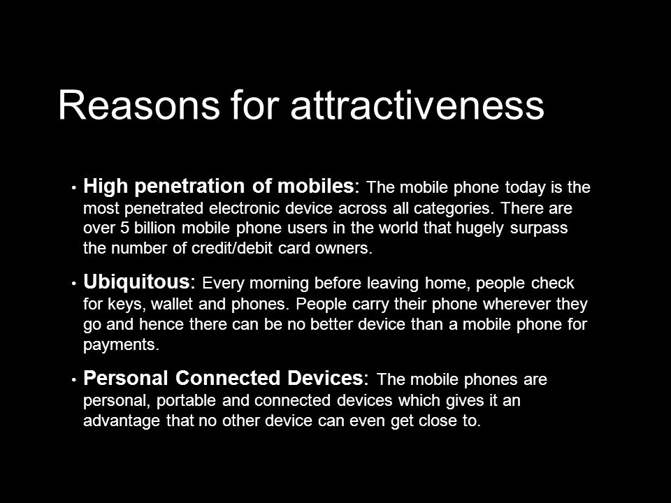 Reasons for attractiveness High penetration of mobiles: The mobile phone today is the most penetrated electronic device across all categories.