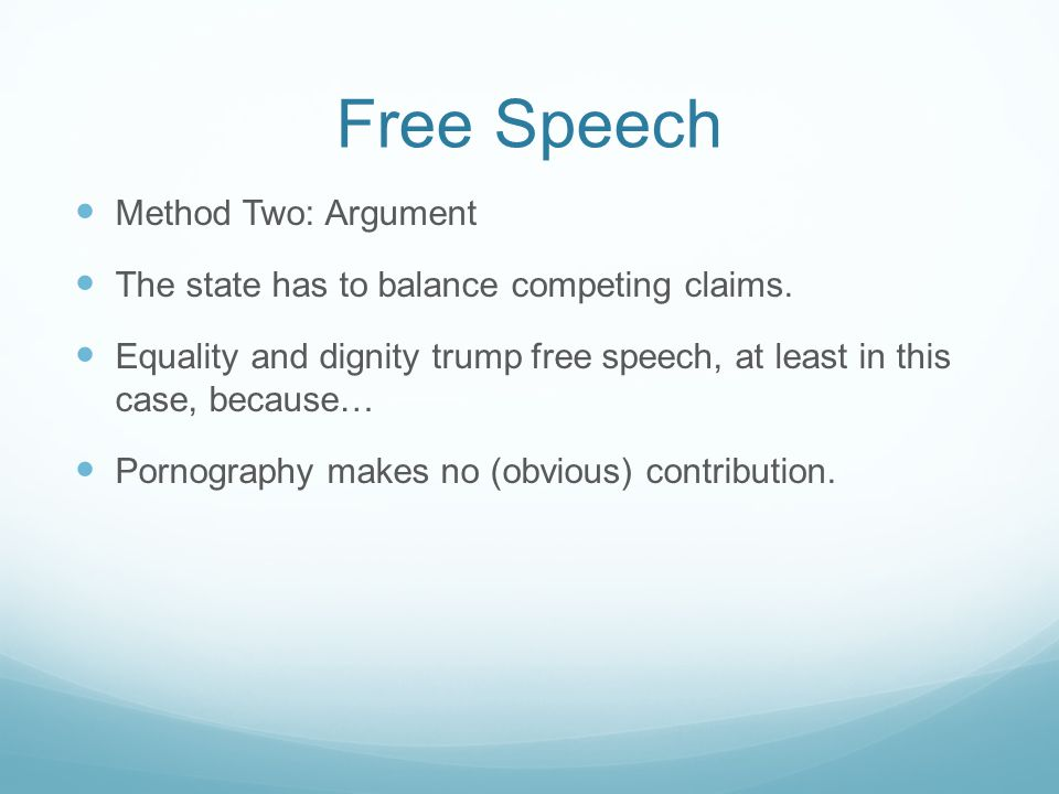 Free Speech Method Two: Argument The state has to balance competing claims.