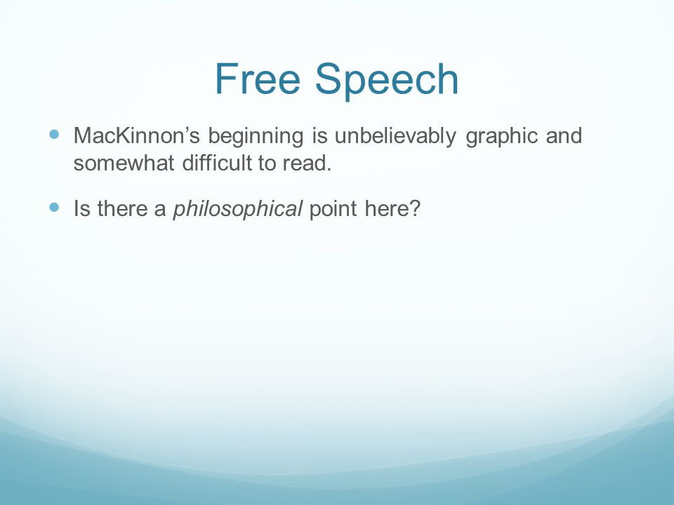 Free Speech MacKinnon's beginning is unbelievably graphic and somewhat difficult to read.