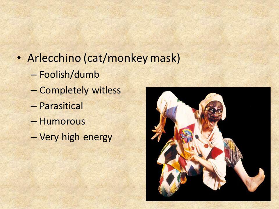 Arlecchino (cat/monkey mask) – Foolish/dumb – Completely witless – Parasitical – Humorous – Very high energy